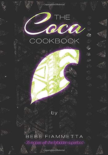 The Coca Cookbook: 35 Recipes With The Forbidden Superfood
