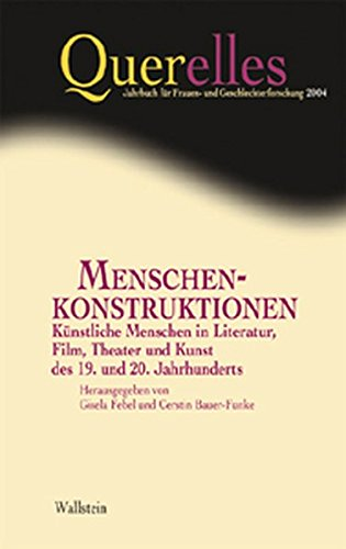 Menschenkonstruktionen. Künstliche Menschen in Literatur, Film, Theater und Kunst des 19. und 20. Jahrhunderts (Querelles. Jahrbuch für Frauen- und Geschlechterforschung)