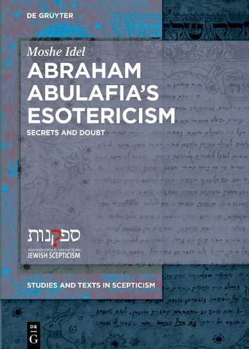 Abraham Abulafia's Esotericism: Secrets and Doubt (Studies and Texts in Scepticism, Band 4)