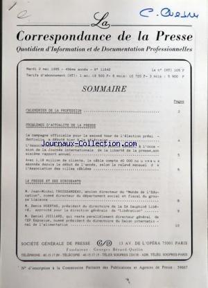 CORRESPONDANCE DE LA PRESSE (LA) [No 11642] du 02/05/1995 - SOMMAIRE - CALENDRIER DE LA PROFESSION - PROBLEMES D'ACTUALITE DE LA PRESSE - LA CAMPAGNE OFFICIELLE POUR LE SECOND TOUR DE L'ELECTION PRESIDENTIELLE A DEBUTE HIER A LA TELEVISION - L'ASSOCIATION REPORTERS SANS FRONTIERES PUBLIE DEMAIN A L'OCCASION DE LA JOURNEE INTERNATIONALE DE LA LIBERTE DE LA PRESSE SON SIXIEME RAPPORT ANNUEL - AVEC 1,18 MILLION DE CLIENTS LE CABLE COMPTE 40000 NOUVEAUX ABONNES DEPUIS LE DEBUT DE L'ANNEE SELON LE R