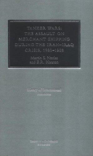 Tanker Wars: The Assault on Merchant Shipping During the Iran-Iraq Crisis 1980-1988: Assault on Merchant Shipping During the Iran-Iraq Crisis, 1980-88 (Library of International - Tanker Wars
