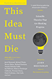 This Idea Must Die: Scientific Theories That Are Blocking Progress (Edge Question Series)