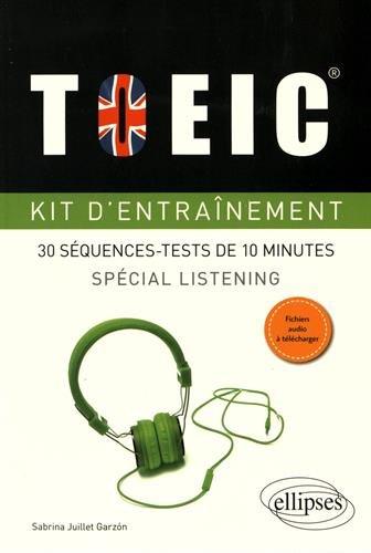TOEIC® Kit d'Entraînement 30 Séquences-Tests de 10 Minutes Spécial Listening Fichiers Audio à Télécharger