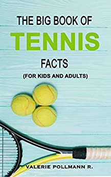 The Big Book of TENNIS Facts: for kids and adults (English Edition) de [Pollmann R., Valerie]