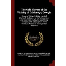 The Gold Placers of the Vicinity of Dahlonega, Georgia: Report of William P. Blake and of Charles T. Jackson to the Yahoola River and Cane Cre