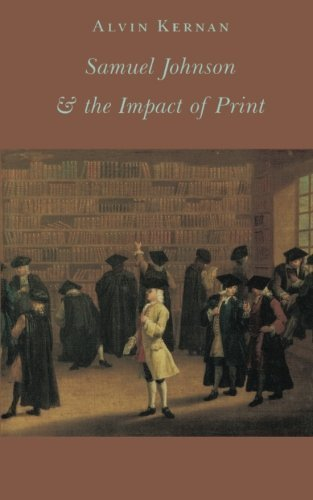Samuel Johnson and the Impact of Print: (Originally published as Printing Technology, Letters, and Samuel Johnson) by Alvin B. Kernan (1989-11-21)