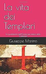 La vita dei Templari: La quotidianità dell'Ordine più antico della Cristianità