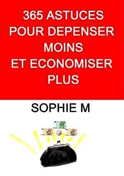 365 ASTUCES POUR DEPENSER MOINS ET ECONOMISER PLUS par [M, SOPHIE]