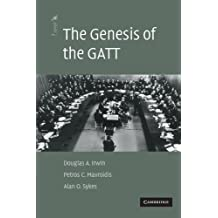 The Genesis of the GATT (The American Law Institute Reporters Studies on WTO Law) by Douglas A. Irwin (2009-08-06)