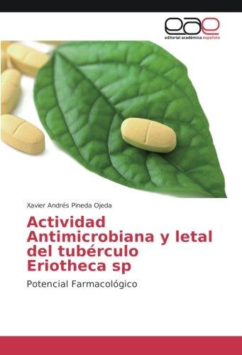 Actividad Antimicrobiana y letal del tubérculo Eriotheca sp: Potencial Farmacológico por Xavier Andrés Pineda Ojeda