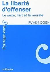 La liberté d'offenser : Le sexe, l'art et la morale