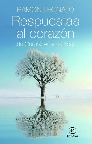 Descargar Libro Respuestas Al Corazón De Gururaj Ananda Yogi de Ramón Leonato