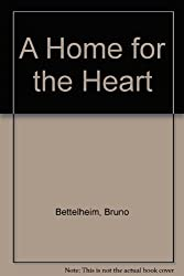 A Home for the Heart by Bruno Bettleheim (1985-10-01)