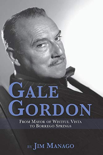 Gale Gordon: From Mayor of Wistful Vista to Borrego Springs -
