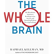 The Whole Brain: The Microbiome Solution to Heal Depression, Anxiety, and Mental Fog without Prescription Drugs (English Edition)