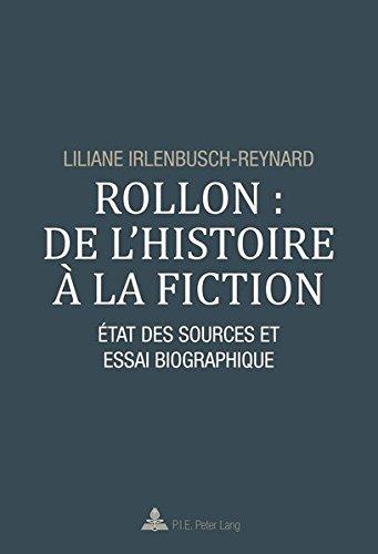 Rollon: de l'Histoire À La Fiction: État Des Sources Et Essai Biographique par Liliane Irlenbusch-Reynard