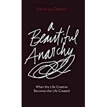 A Beautiful Anarchy: When the Life Creative Becomes the Life Created by David duChemin(2016-12-02)