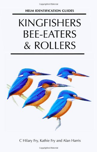 Kingfishers, Bee-eaters and Rollers: A Handbook (Helm Identification Guides)