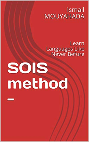 SOIS method - : Learn Languages Like Never Before (méthodologies and languages   Book 1) (English Edition)
