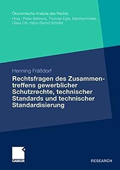Rechtsfragen des Zusammentreffens gewerblicher Schutzrechte, technischer Standards und technischer Standardisierung (Ökonomische Analyse des Rechts)
