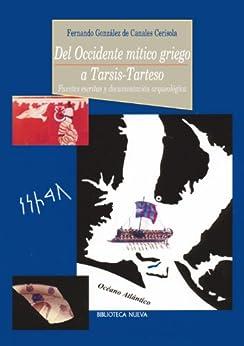 DEL OCCIDENTE MÍTICO GRIEGO A TARSIS-TARTESO (Historia) de [González de Canales, Fernando]