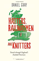 Hatters, Railwaymen and Knitters: Travels Through England's Football Provinces