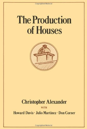 The Production of Houses (Center for Environmental Structure Series)