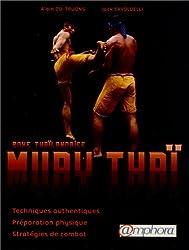 Muay Thai (Boxe Thaïlandaise) - Techniques authentiques, préparation physique, stratégies de combat