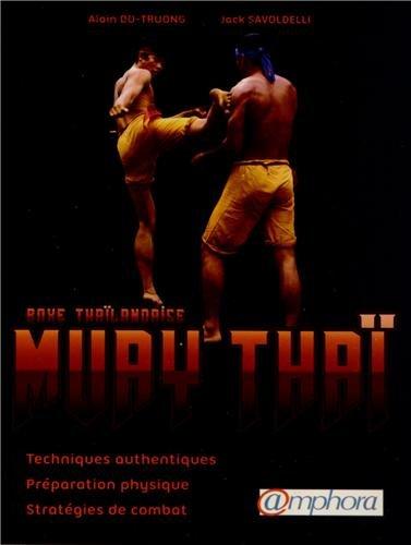 Muay Thai (Boxe Thaïlandaise) - Techniques authentiques, préparation physique, stratégies de combat par Do-Truong Alain