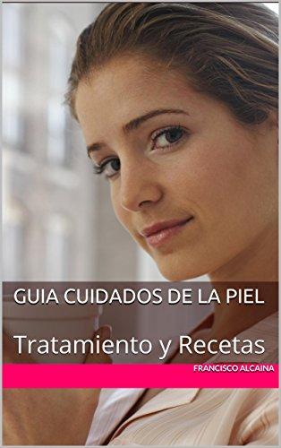 Guia Cuidados de la Piel: Tratamiento y Recetas por Francisco alcaina