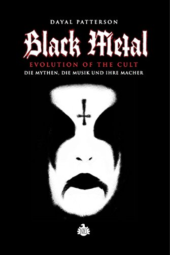 Black Metal: Evolution Of The Cult: Die Mythen, die Musik und ihre Macher (Patterson Für Bücher Kinder)