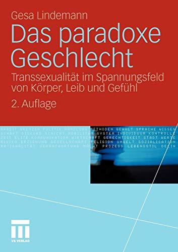 Das Paradoxe Geschlecht: Transsexualität im Spannungsfeld von Körper, Leib und Gefühl (German Edition)