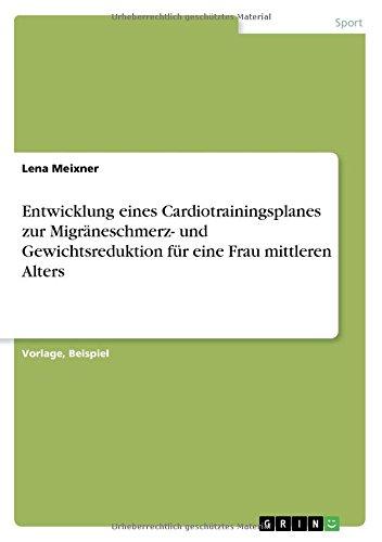Entwicklung eines Cardiotrainingsplanes zur Migräneschmerz- und Gewichtsreduktion für eine Frau mittleren Alters