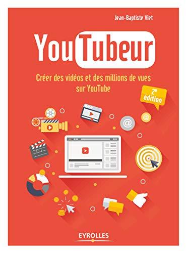 Youtubeur: Créer des vidéos et des millions de vues sur Youtube par Jean-Baptiste Viet