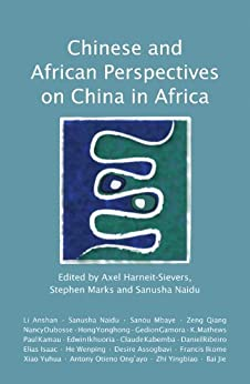Chinese and African Perspectives on China in Africa by [Harneit-Sievers, Axel, Marks, Stephen, Naidu, Sanusha]