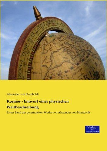 Kosmos - Entwurf einer physischen Weltbeschreibung: Erster Band der gesammelten Werke von Alexander von Humboldt