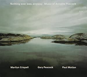 Nothing Ever Was, Anyway - Music of Annette Peacock