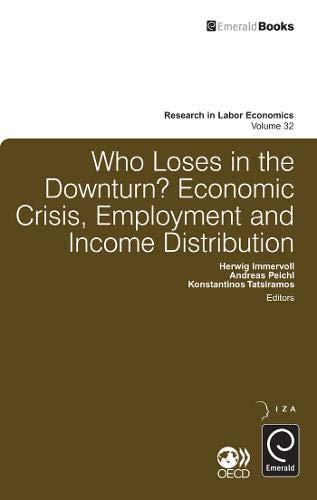 Who Loses in the Downturn?: Economic Crisis, Employment and Income Distribution: 32 (Research in Labor Economics)