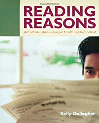 Reading Reasons: Motivational Mini-Lessons for Middle and High School by Kelly Gallagher (2003-01-01)