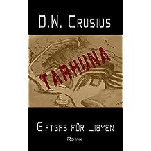 Tarhuna - Giftgas für Libyen: Autobiografischer Roman (German Edition)