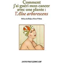 Comment j'ai guéri mon cancer avec une plante: l'aloe arborescens