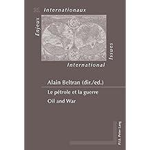 Le pétrole et la guerre / Oil and War (Enjeux internationaux / International Issues, Band 21)