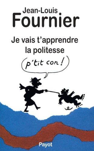 Je vais t'apprendre la politesse par Jean-Louis Fournier