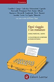 Ogni viaggio è un romanzo: Libri, partenze, arrivi 19 incontri con scrittori (Economica Laterza Vol. 662) di [Paolo, Paolo Di]