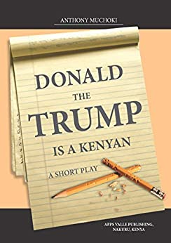 Donald The Trump Is A Kenyan por Anthony  Muchoki epub