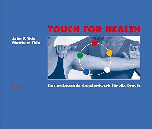 Touch For Health: Das umfassende Standardwerk für die Praxis -