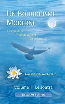 Un Bouddhisme Moderne - La voie de la compassion et de la sagesse -  Volume 1 : le soutra par [Gyatso, Guéshé Kelsang]