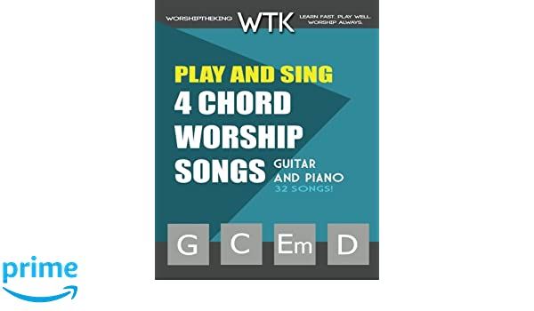 Play and Sing 4-Chord Worship Songs G-C-Em-D : For Guitar and Piano ...