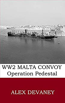 Alex Devaney - WW2: Malta Convoy. (Operation Pedestal). Death & Mutiny on the Brisbane Star.: '30 Minute History.' Short WW2 Biography. (WW2 Military History Series Book 1)