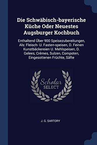 Die Schwäbisch-bayerische Küche Oder Neuestes Augsburger, usato usato  Spedito ovunque in Italia